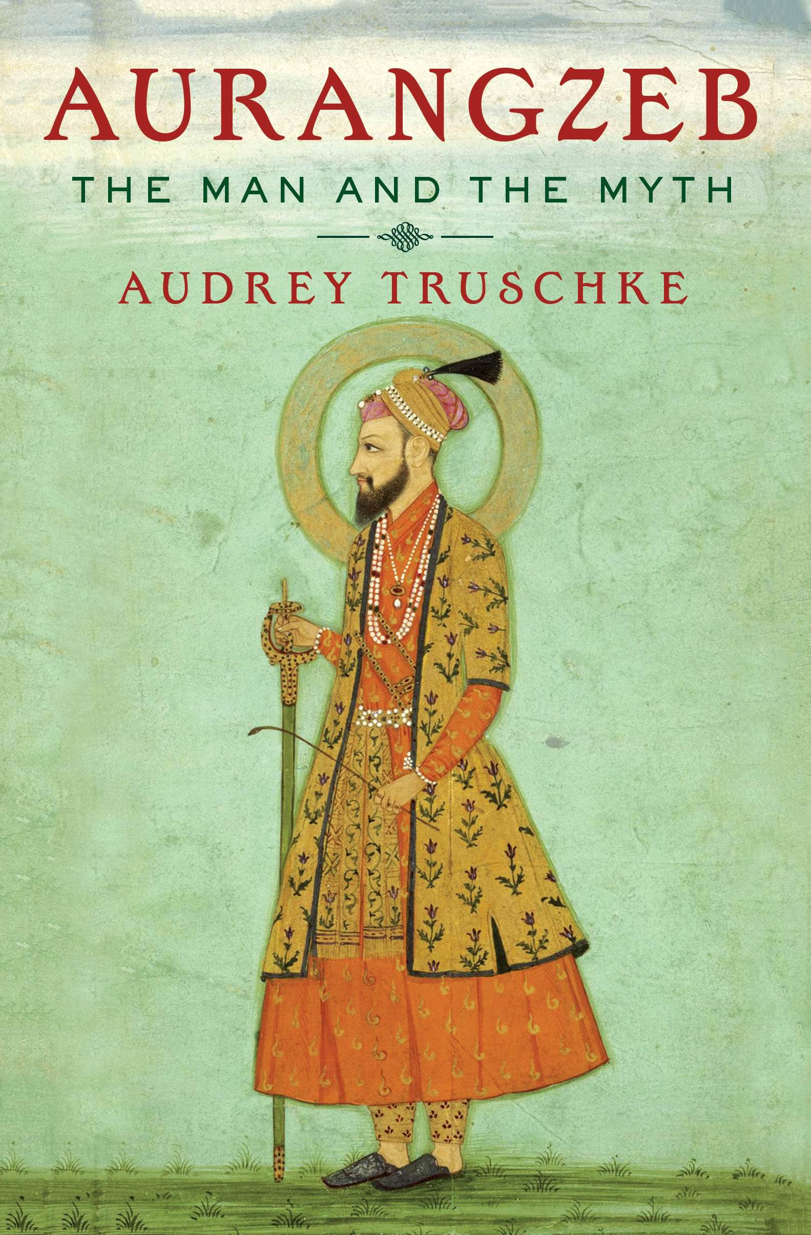 Aurangzeb: The Man and the Myth by Audrey Truschke